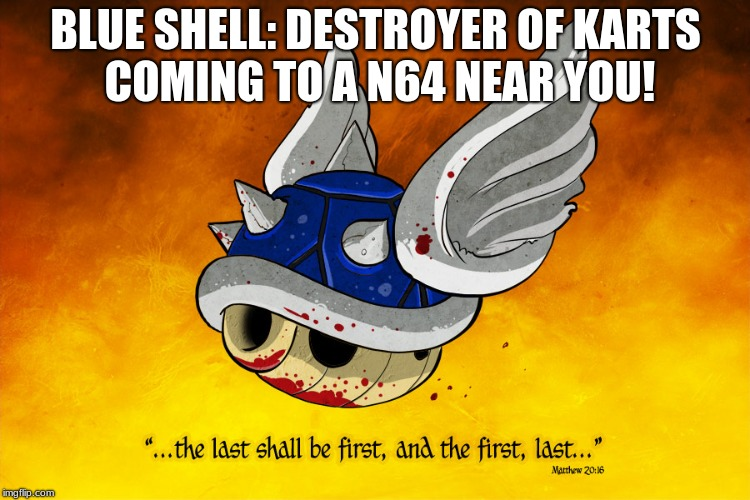 Blue Shell | BLUE SHELL: DESTROYER OF KARTS COMING TO A N64 NEAR YOU! | image tagged in shell of death,blue shell,mario kart | made w/ Imgflip meme maker