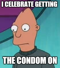 Ignus  | I CELEBRATE GETTING THE CONDOM ON | image tagged in ignus | made w/ Imgflip meme maker
