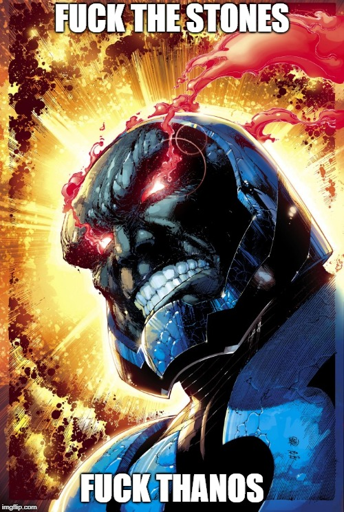 Thanos is a Darkseid knockoff | F**K THE STONES F**K THANOS | image tagged in darkseid,memes,dc comics,marvel,thanos,infinity war | made w/ Imgflip meme maker