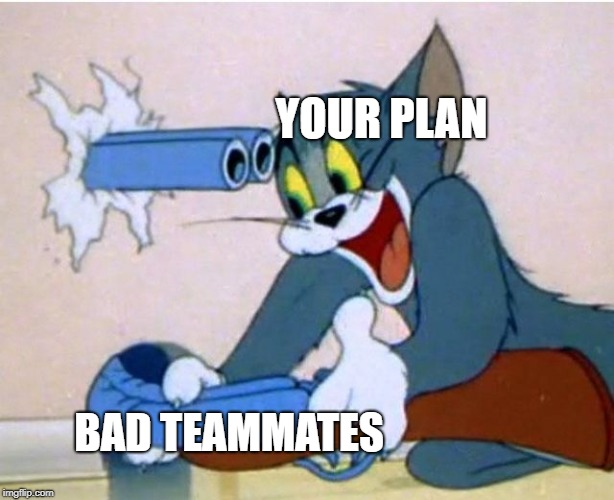 Tom and Jerry | YOUR PLAN BAD TEAMMATES | image tagged in tom and jerry | made w/ Imgflip meme maker