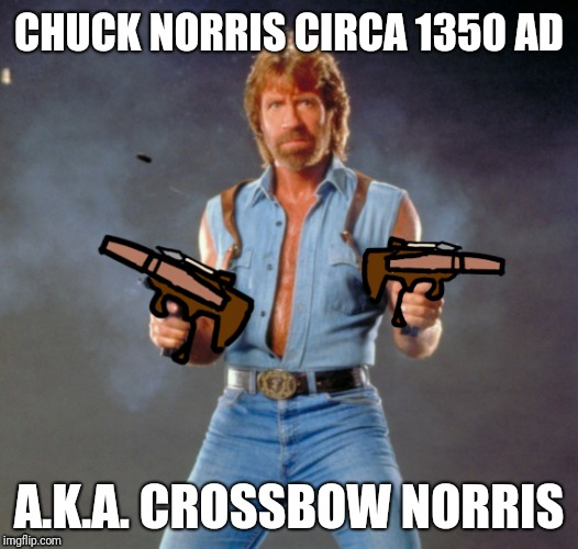 Medieval week! June 20-27! Be prepared! An ilikepie3.14159... event! | CHUCK NORRIS CIRCA 1350 AD A.K.A. CROSSBOW NORRIS | image tagged in chuck norris,crossbow,medieval week | made w/ Imgflip meme maker