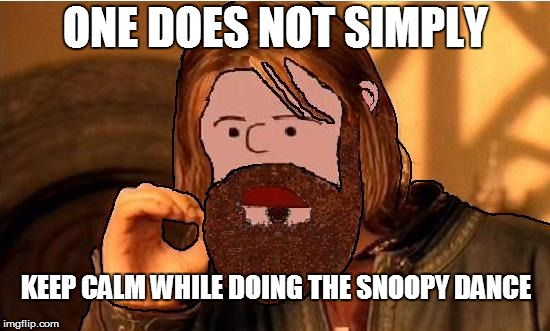 ONE DOES NOT SIMPLY KEEP CALM WHILE DOING THE SNOOPY DANCE | image tagged in peanut bean | made w/ Imgflip meme maker