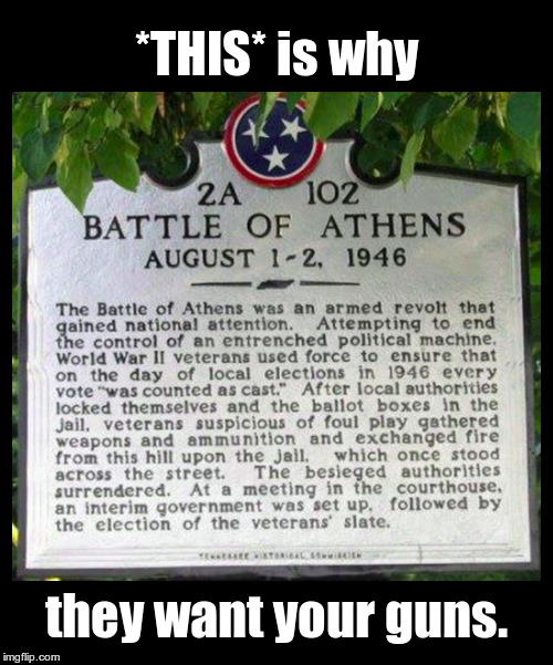 This Is Why They Want Your Guns! | *THIS* is why they want your guns. | image tagged in battle of athens august 1946,gun control,2nd amendment,mk ultra,zionist | made w/ Imgflip meme maker