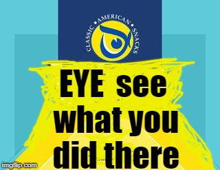 EYE  see what you did there | made w/ Imgflip meme maker