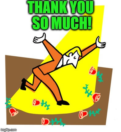 Thanks | THANK YOU SO MUCH! | image tagged in thanks | made w/ Imgflip meme maker