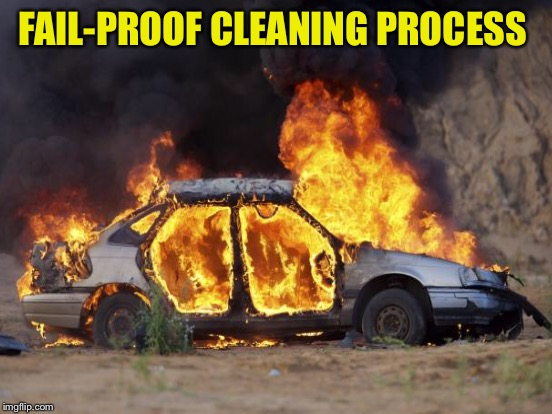 FAIL-PROOF CLEANING PROCESS | made w/ Imgflip meme maker