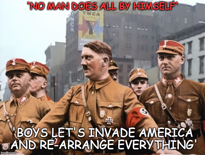 Mein Gay Fuhrer | 'NO MAN DOES ALL BY HIMSELF' 'BOYS LET'S INVADE AMERICA AND RE-ARRANGE EVERYTHING' | image tagged in mein gay fuhrer,ymca,village people,gay,say that again i dare you,adolf hitler | made w/ Imgflip meme maker