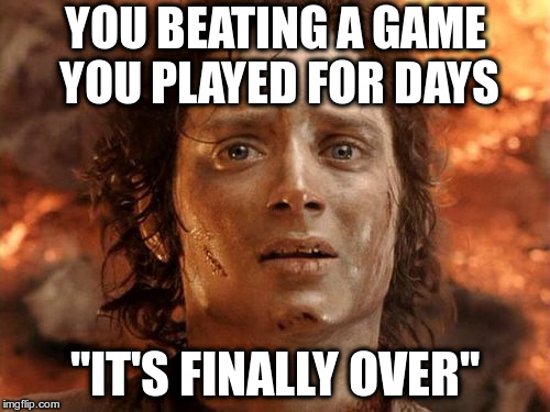 Its Finally Over | YOU BEATING A GAME YOU PLAYED FOR DAYS ''IT'S FINALLY OVER'' | image tagged in memes,its finally over | made w/ Imgflip meme maker