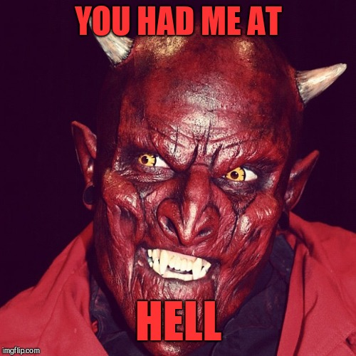 Friendly demon  | YOU HAD ME AT HELL | image tagged in friendly demon | made w/ Imgflip meme maker
