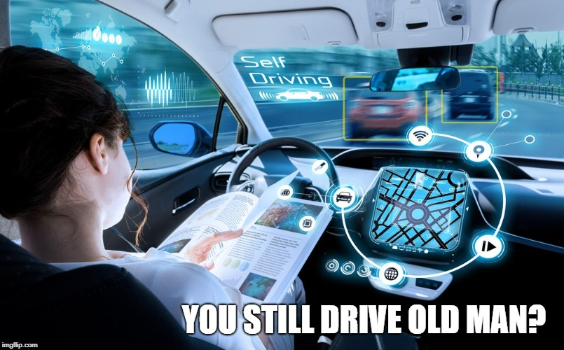 YOU STILL DRIVE OLD MAN? | made w/ Imgflip meme maker