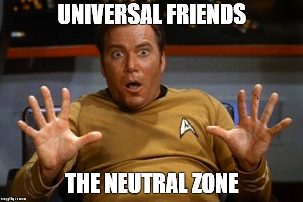 shatner | UNIVERSAL FRIENDS THE NEUTRAL ZONE | image tagged in shatner | made w/ Imgflip meme maker