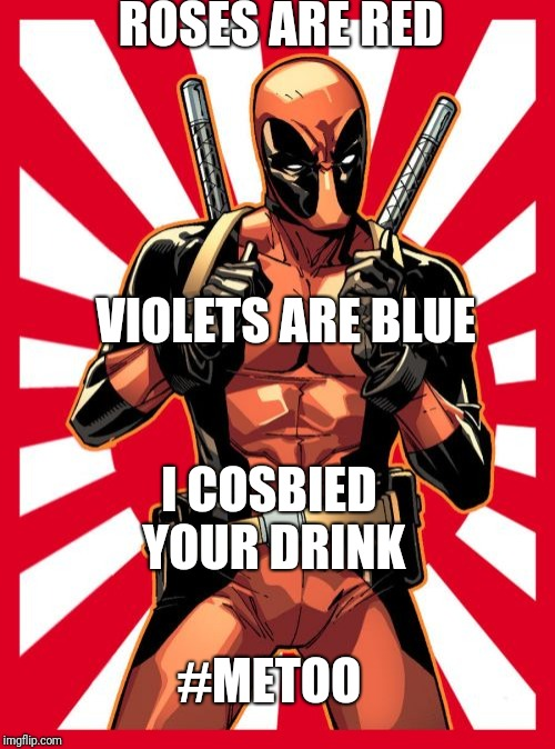 Deadpool Pick Up Lines | ROSES ARE RED #METOO VIOLETS ARE BLUE I COSBIED YOUR DRINK | image tagged in memes,deadpool pick up lines | made w/ Imgflip meme maker