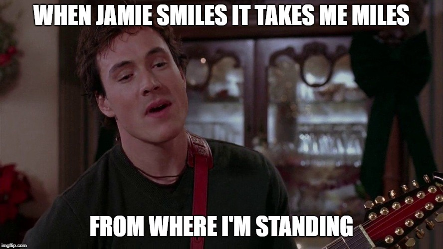 WHEN JAMIE SMILES IT TAKES ME MILES FROM WHERE I'M STANDING | made w/ Imgflip meme maker
