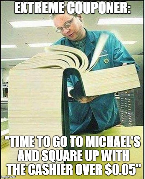 "big book | EXTREME COUPONER: ""TIME TO GO TO MICHAEL'S AND SQUARE UP WITH THE CASHIER OVER $0.05"" 