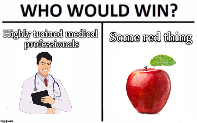 Who Would Win? | Highly trained medical professionals Some red thing | image tagged in memes,who would win | made w/ Imgflip meme maker