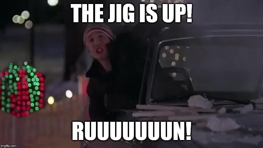 THE JIG IS UP! RUUUUUUUN! | made w/ Imgflip meme maker