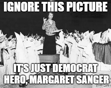 IGNORE THIS PICTURE IT'S JUST DEMOCRAT HERO, MARGARET SANGER | image tagged in margaret sanger planned parenthood founder addresses klan rally | made w/ Imgflip meme maker