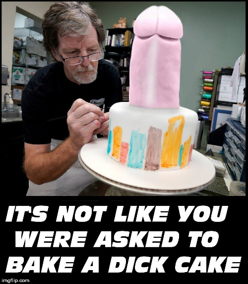 gay cakes | image tagged in baker,gay rights,dick,cake,christians,bakery | made w/ Imgflip meme maker