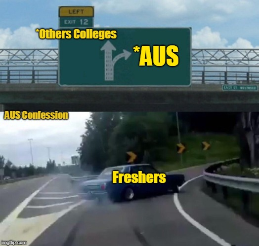 Left Exit 12 Off Ramp Meme | *Others Colleges *AUS Freshers AUS Confession | image tagged in memes,left exit 12 off ramp | made w/ Imgflip meme maker