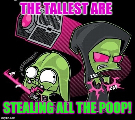 THE TALLEST ARE STEALING ALL THE POOP! | made w/ Imgflip meme maker
