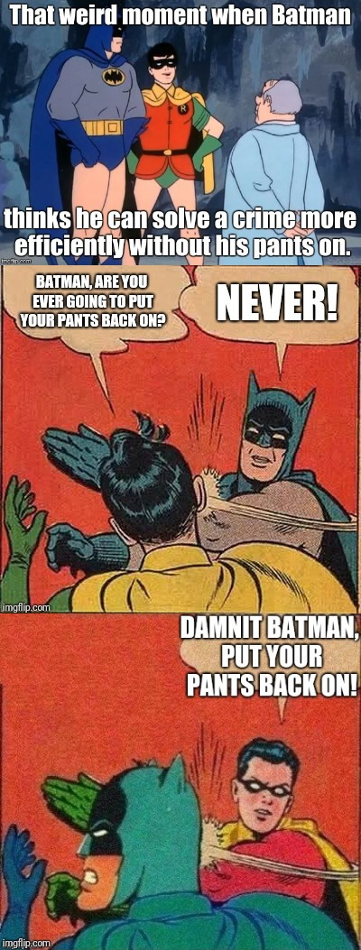 My three greatest memes combined | image tagged in batman,batman slapping robin,robin slapping batman,robin | made w/ Imgflip meme maker