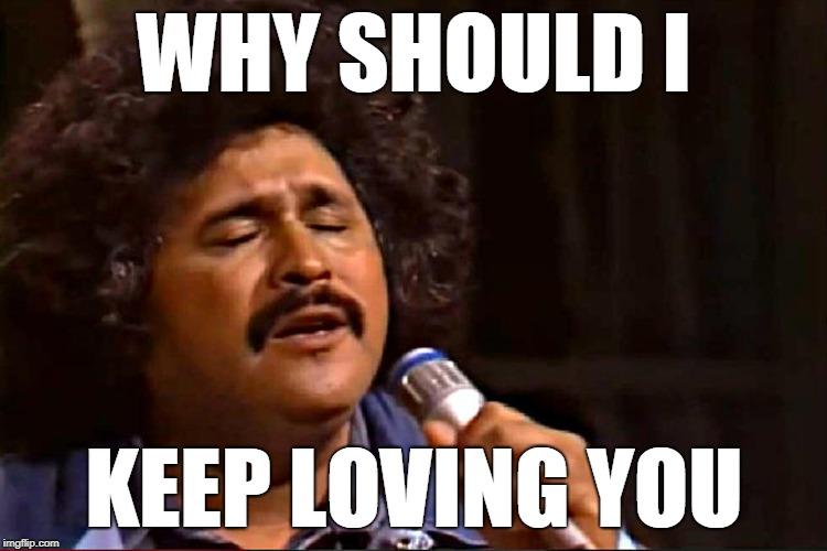 Freddy Fender | WHY SHOULD I KEEP LOVING YOU | image tagged in freddy fender,why should i,keep loving you | made w/ Imgflip meme maker