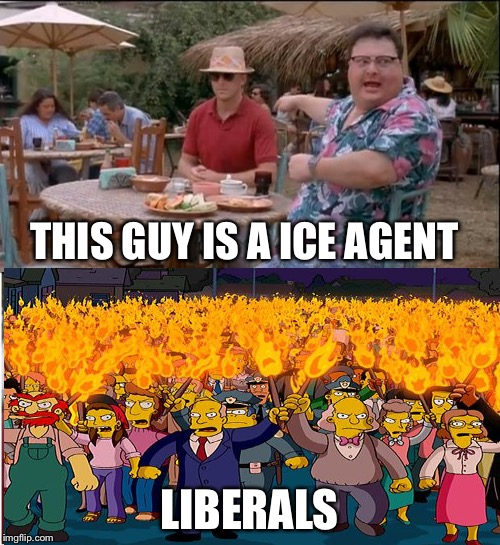 THIS GUY IS A ICE AGENT LIBERALS | image tagged in memes | made w/ Imgflip meme maker