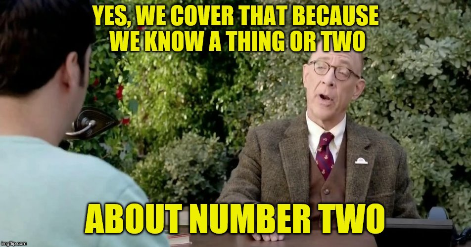 YES, WE COVER THAT BECAUSE WE KNOW A THING OR TWO ABOUT NUMBER TWO | made w/ Imgflip meme maker