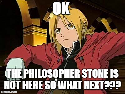 Edward Elric 1 Meme |  OK; THE PHILOSOPHER STONE IS NOT HERE SO WHAT NEXT??? | image tagged in memes,edward elric 1 | made w/ Imgflip meme maker