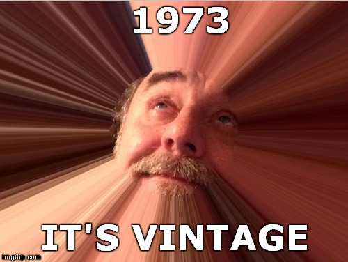 1973 IT'S VINTAGE | made w/ Imgflip meme maker