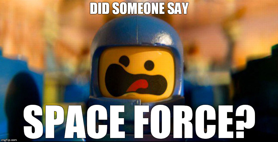 Lego Movie Space Minifigure - Benny Freakout, Space Force! |  DID SOMEONE SAY; SPACE FORCE? | image tagged in lego,lego movie,benny,spaceship,minifigure,freakout | made w/ Imgflip meme maker