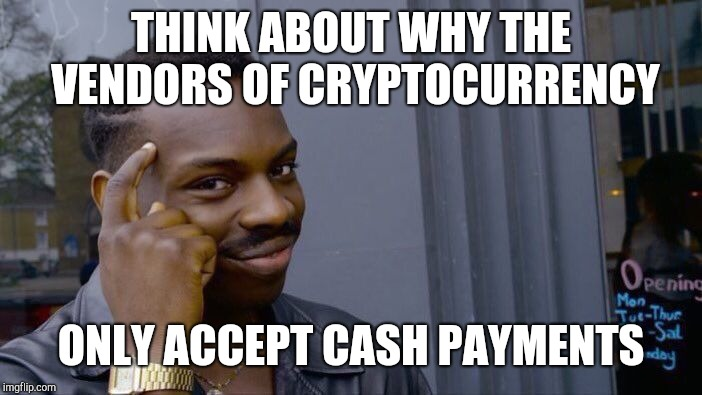 Roll Safe Think About It Meme | THINK ABOUT WHY THE VENDORS OF CRYPTOCURRENCY ONLY ACCEPT CASH PAYMENTS | image tagged in memes,roll safe think about it | made w/ Imgflip meme maker
