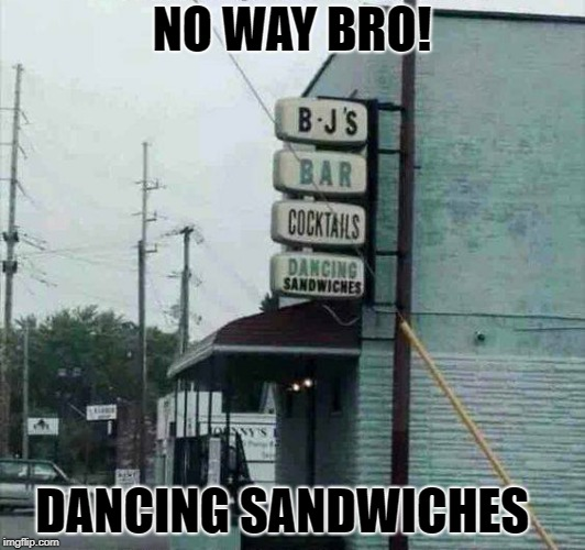 no way | NO WAY BRO! DANCING SANDWICHES | image tagged in dancing sandwiches,puns | made w/ Imgflip meme maker
