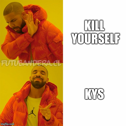 This is what my discord choice.. | KILL YOURSELF KYS | image tagged in drake | made w/ Imgflip meme maker