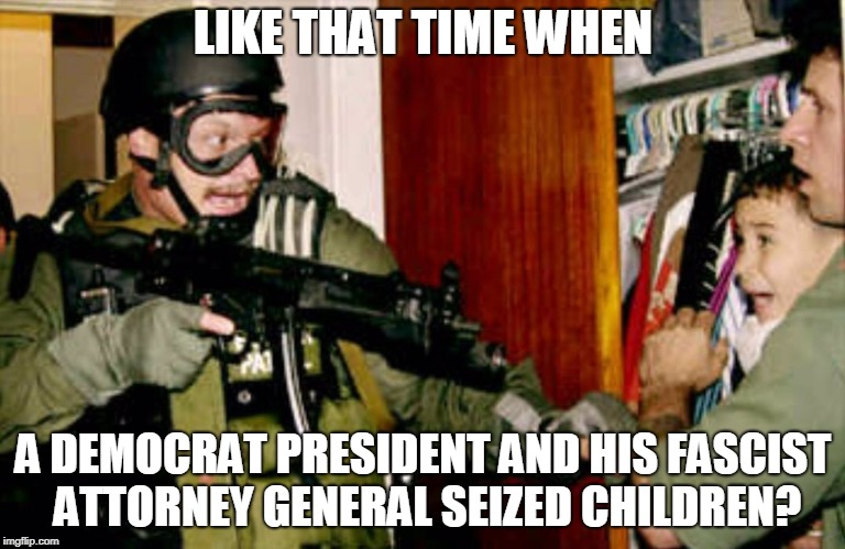 LIKE THAT TIME WHEN A DEMOCRAT PRESIDENT AND HIS FASCIST ATTORNEY GENERAL SEIZED CHILDREN? | image tagged in elio | made w/ Imgflip meme maker