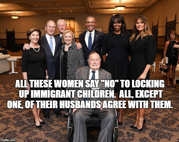 "ALL THESE WOMEN SAY ""NO"" TO LOCKING UP IMMIGRANT CHILDREN.  ALL, EXCEPT ONE, OF THEIR HUSBANDS AGREE WITH THEM. 
