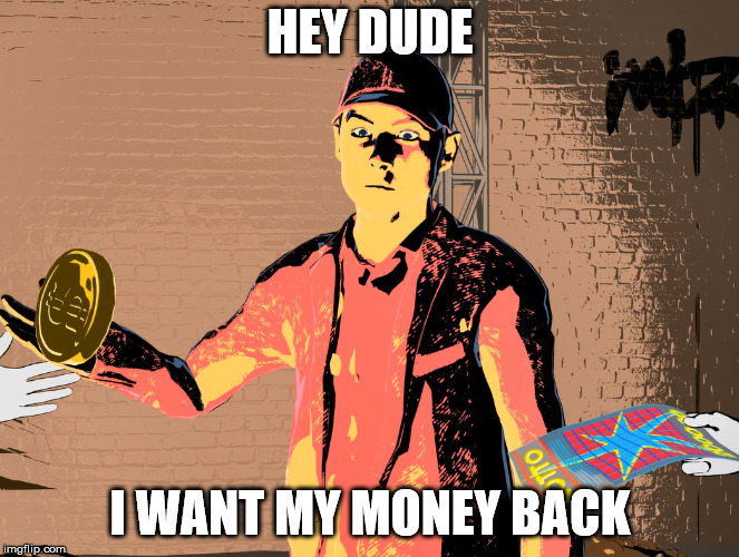 Bouncy Coin video character | HEY DUDE I WANT MY MONEY BACK | image tagged in lottery,gambling | made w/ Imgflip meme maker