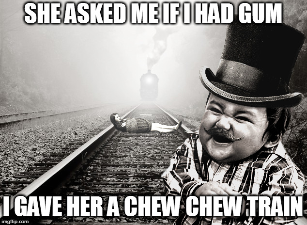 Evil Toddler Week, June 14-21, a DomDoesMemes campaign! | SHE ASKED ME IF I HAD GUM I GAVE HER A CHEW CHEW TRAIN | image tagged in memes,evil toddler,evil toddler week,domdoesmemes,gum,choo choo train | made w/ Imgflip meme maker