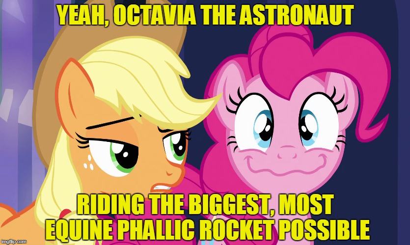 YEAH, OCTAVIA THE ASTRONAUT RIDING THE BIGGEST, MOST EQUINE PHALLIC ROCKET POSSIBLE | made w/ Imgflip meme maker