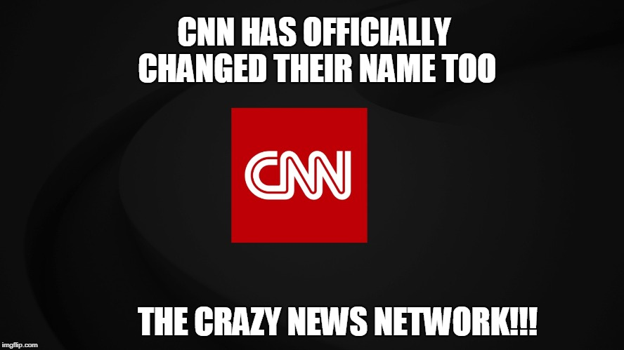 CNN - THE CRAZY NEWS NETWORK...LOL | CNN HAS OFFICIALLY CHANGED THEIR NAME TOO THE CRAZY NEWS NETWORK!!! | image tagged in cnn | made w/ Imgflip meme maker