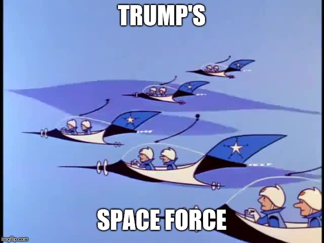 Trump's Space Force | TRUMP'S SPACE FORCE | image tagged in space force military | made w/ Imgflip meme maker