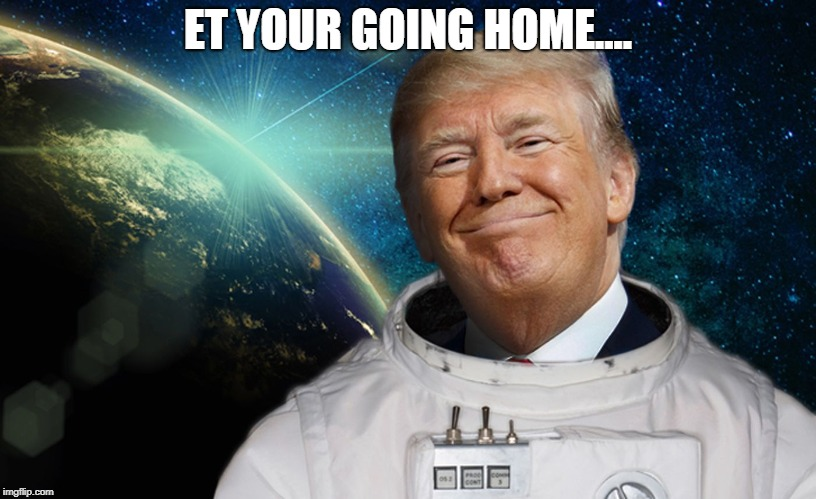 ET YOUR GOING HOME.... | image tagged in space force | made w/ Imgflip meme maker