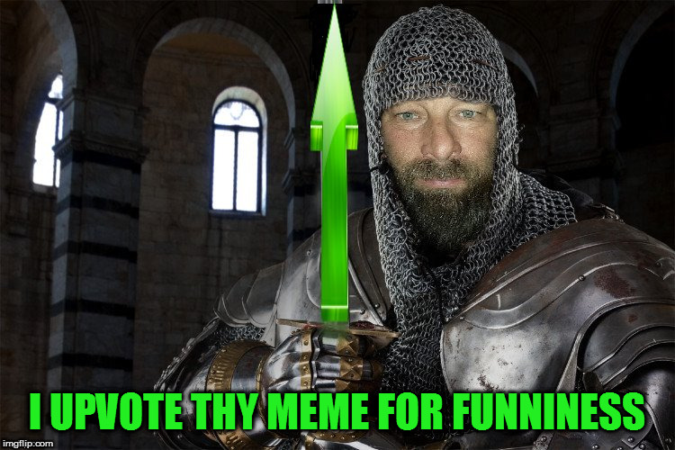 I UPVOTE THY MEME FOR FUNNINESS | made w/ Imgflip meme maker