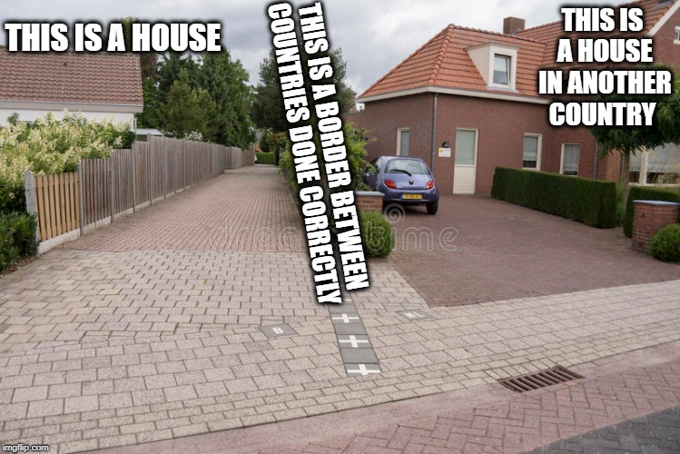 THIS IS A HOUSE IN ANOTHER COUNTRY THIS IS A BORDER BETWEEN COUNTRIES DONE CORRECTLY THIS IS A HOUSE | made w/ Imgflip meme maker