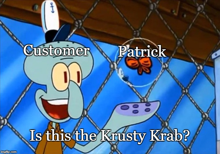 Customer Patrick Is this the Krusty Krab? | image tagged in is this a pigeon spongebob version | made w/ Imgflip meme maker