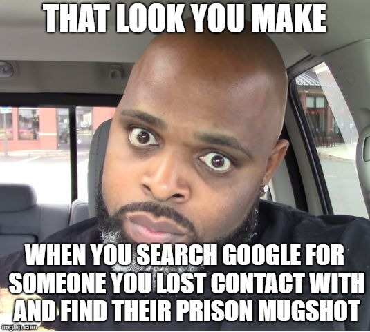 THAT LOOK YOU MAKE WHEN YOU SEARCH GOOGLE FOR SOMEONE YOU LOST CONTACT WITH AND FIND THEIR PRISON MUGSHOT | image tagged in dayum-hellno | made w/ Imgflip meme maker