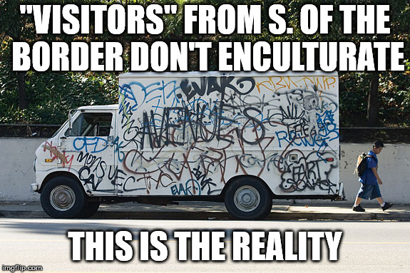 """VISITORS"" FROM S. OF THE BORDER DON'T ENCULTURATE THIS IS THE REALITY 