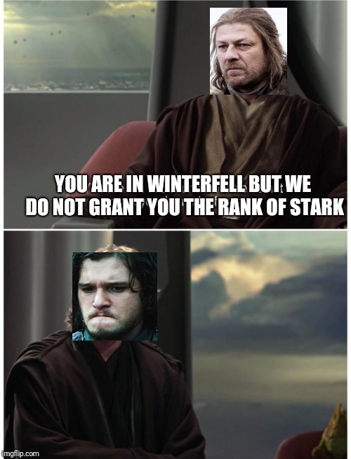 Young snow | YOU ARE IN WINTERFELL BUT WE DO NOT GRANT YOU THE RANK OF STARK | image tagged in game of thrones,star wars | made w/ Imgflip meme maker