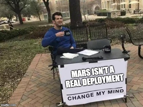 Attn:  Space Force, shots fired | MARS ISN'T A REAL DEPLOYMENT | image tagged in change my mind,space force,mars,deployment,military humor | made w/ Imgflip meme maker