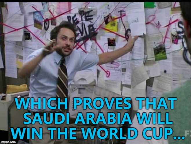 Not gonna happen... :) | WHICH PROVES THAT SAUDI ARABIA WILL WIN THE WORLD CUP... | image tagged in trying to explain,memes,world cup,saudi arabia,football,sport | made w/ Imgflip meme maker